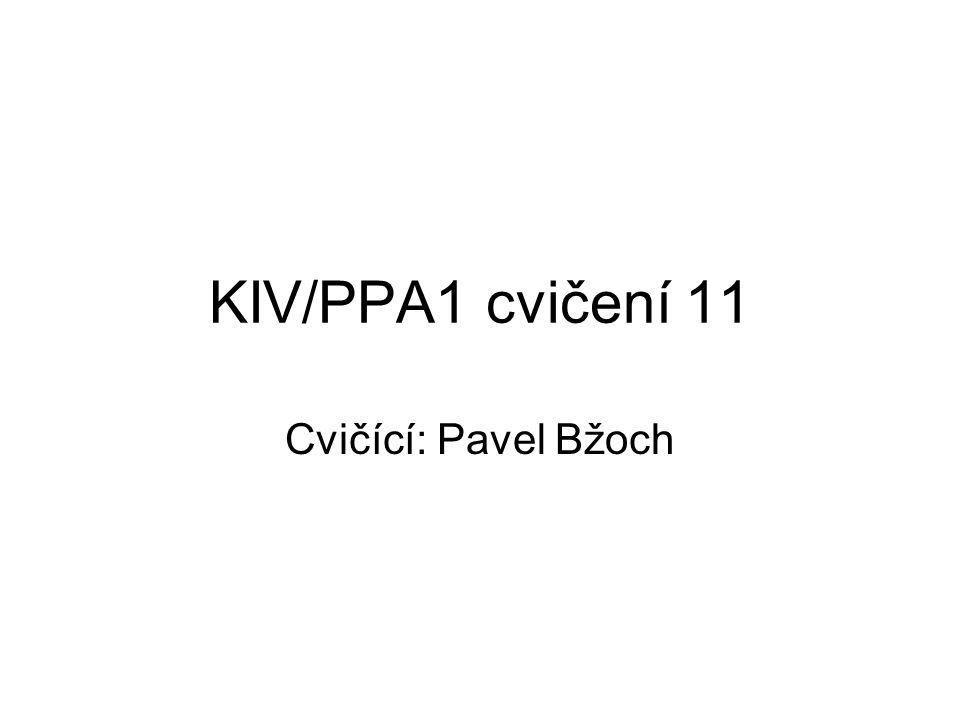 KIV/PPA1 cvičení 11 Cvičící: Pavel Bžoch