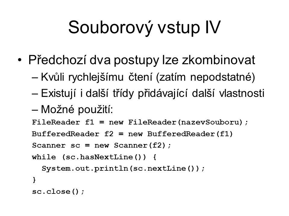 Souborový výstup I Budeme využívat třídu FileWriter –Umožňuje otevřít soubor pro zápis –Poskytuje velmi omezené metody pro zápis dat do souboru (např.
