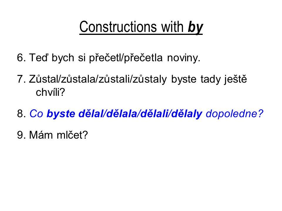 Constructions with by 6. Teď bych si přečetl/přečetla noviny.