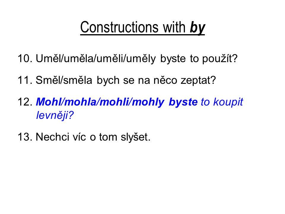 Constructions with by 10. Uměl/uměla/uměli/uměly byste to použít.