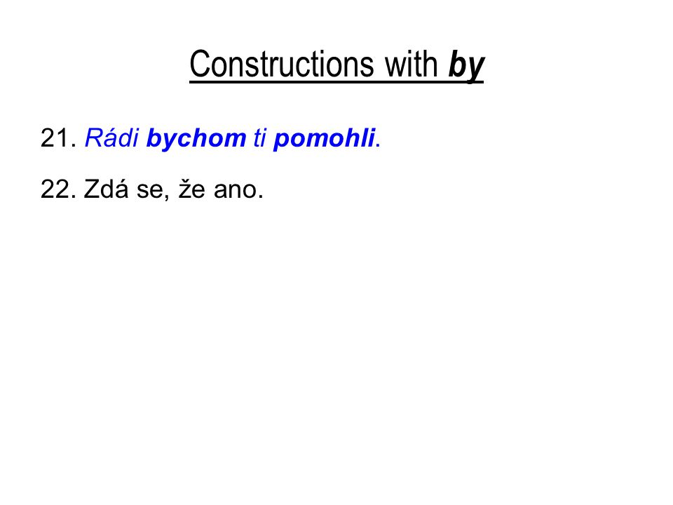 Constructions with by 21. Rádi bychom ti pomohli. 22. Zdá se, že ano.