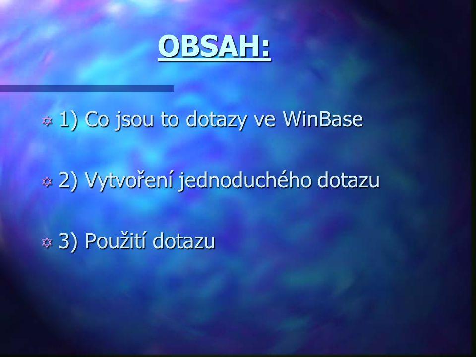 OBSAH: Y 1) Co jsou to dotazy ve WinBase Y 2) Vytvoření jednoduchého dotazu Y 3) Použití dotazu
