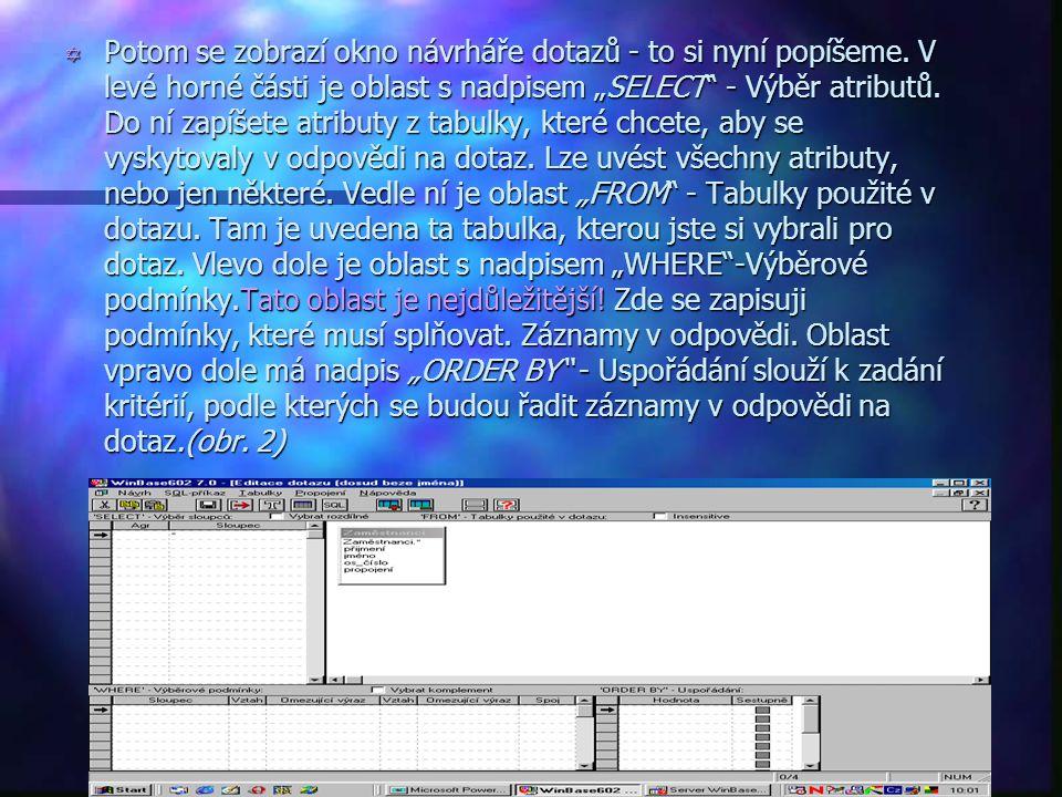 Vytvoření jednoduchého dotazu Y Dotaz začněte vytvářet tím, že v okně aplikace klikněte na tlačítko Dotazy a potom tlačítko Vytvořit.