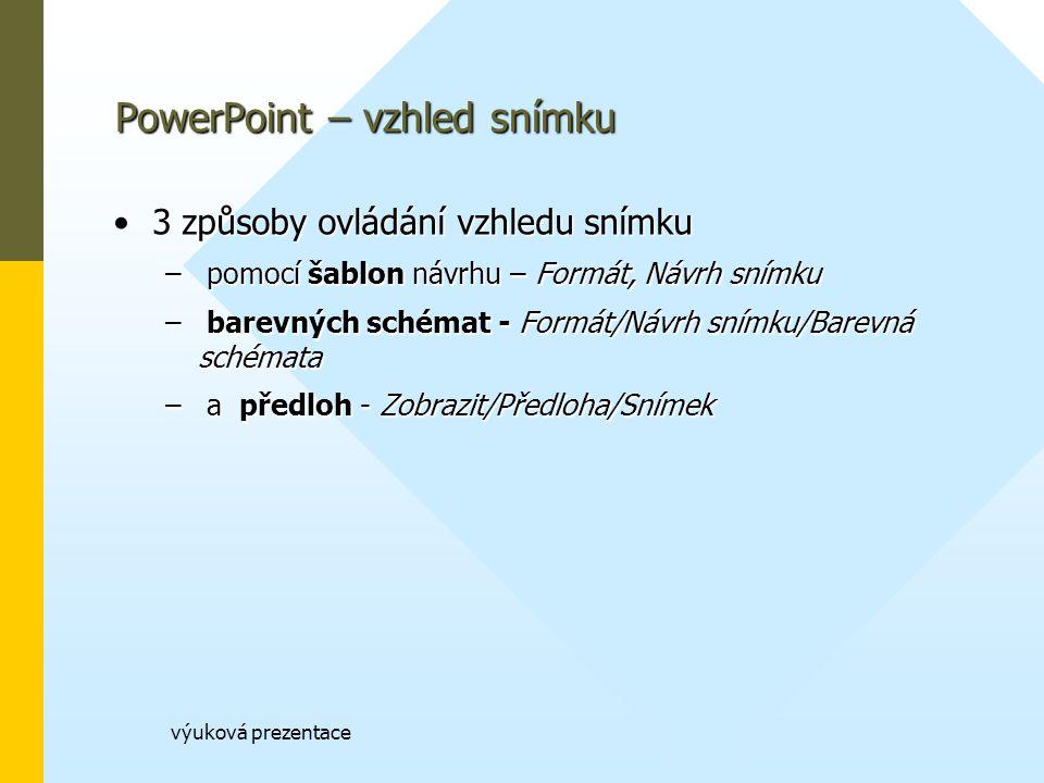 výuková prezentace PowerPoint – vzhled snímku 3 způsoby ovládání vzhledu snímku3 způsoby ovládání vzhledu snímku – pomocí šablon návrhu – Formát, Návrh snímku – barevných schémat - Formát/Návrh snímku/Barevná schémata – a předloh - Zobrazit/Předloha/Snímek