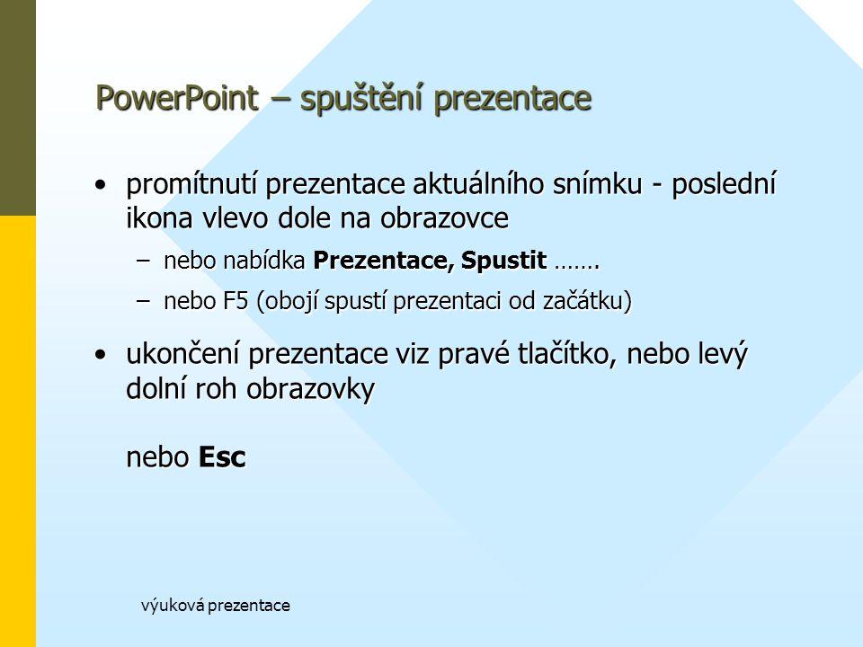 výuková prezentace PowerPoint – spuštění prezentace promítnutí prezentace aktuálního snímku - poslední ikona vlevo dole na obrazovcepromítnutí prezentace aktuálního snímku - poslední ikona vlevo dole na obrazovce –nebo nabídka Prezentace, Spustit …….