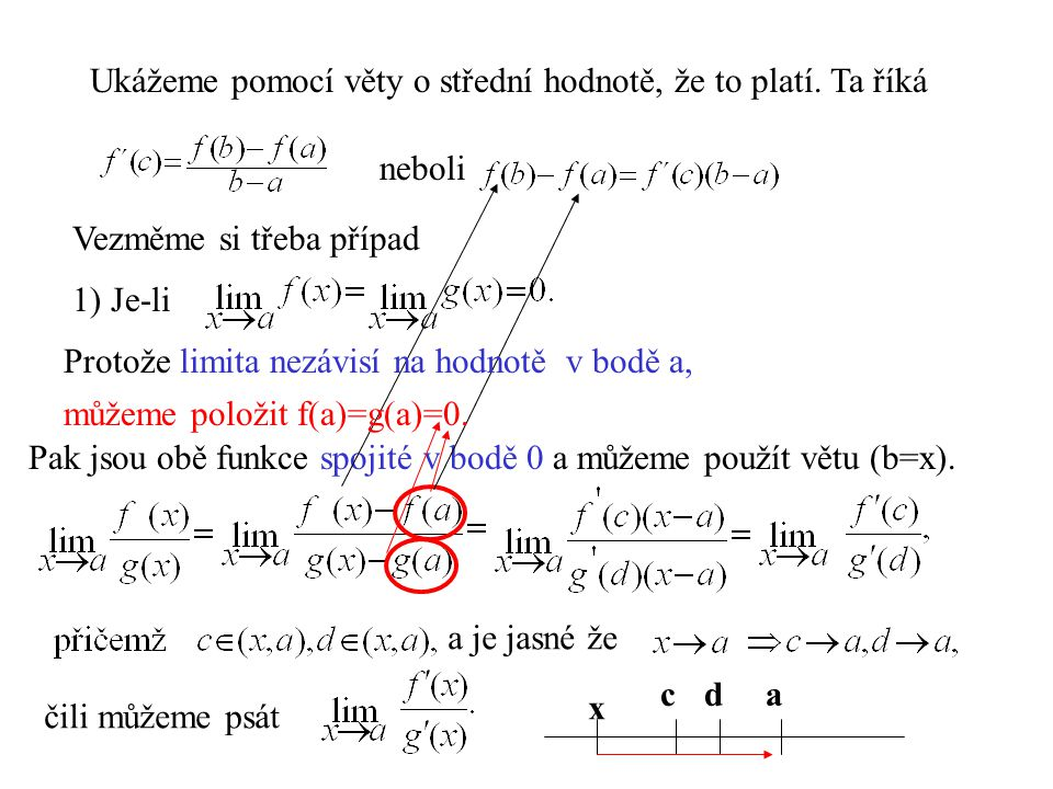 Příklady: Je třeba si zapamatovat, že ačkoliv je to podíl, 0 0 1 Když zlomek nesplňuje podmínky věty, nelze pravidlo použít, ale použitím pravidla 2 1 nederivujeme jako podíl,ale děláme podíl derivací.