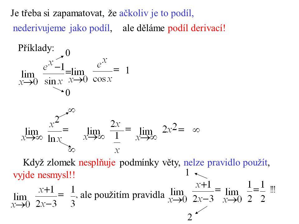 Neurčité výrazy typu se musí nějak upravit na podíl, 0 0 0 0 abychom mohli pravidlo použít: