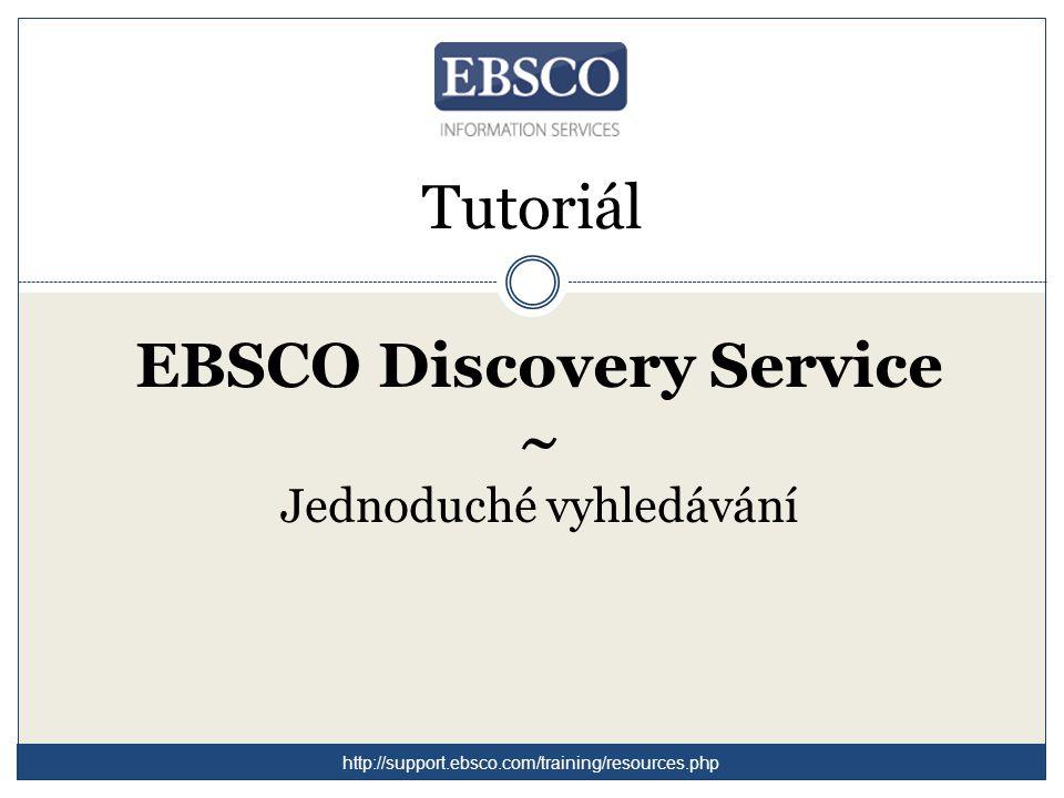 Tutoriál EBSCO Discovery Service ~ Jednoduché vyhledávání http://support.ebsco.com/training/resources.php
