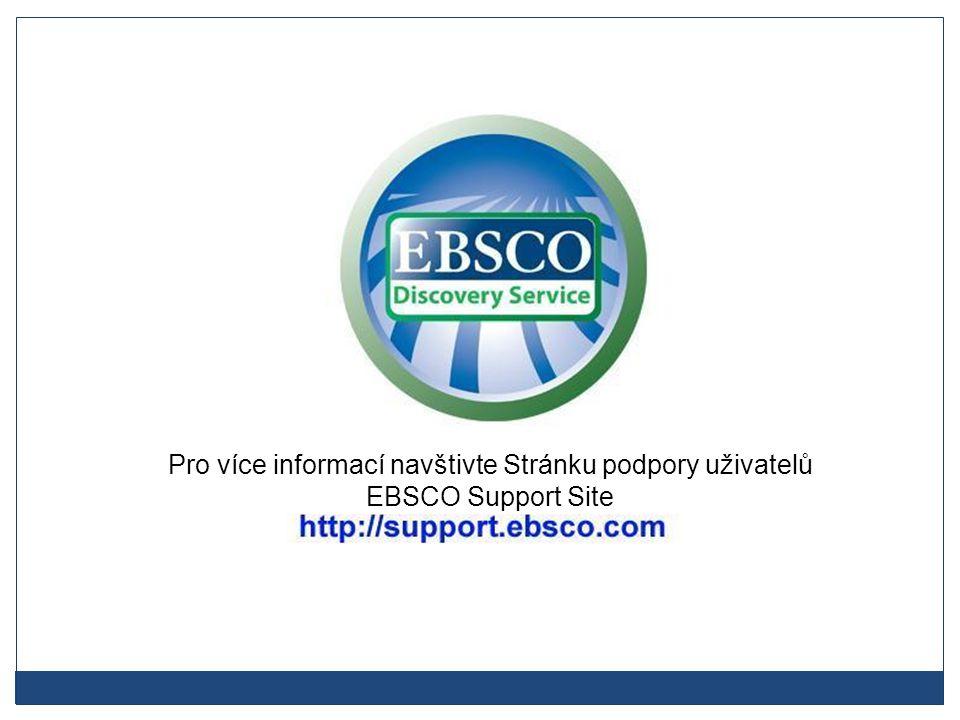 Pro více informací navštivte Stránku podpory uživatelů EBSCO Support Site
