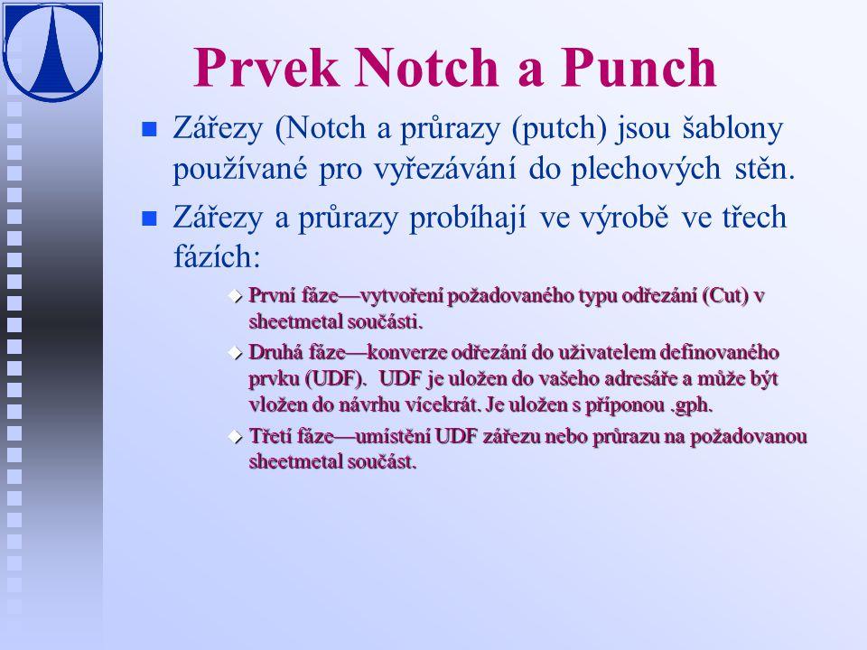 Prvek Notch a Punch n n Zářezy (Notch a průrazy (putch) jsou šablony používané pro vyřezávání do plechových stěn. n n Zářezy a průrazy probíhají ve vý