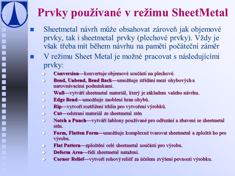 Vstup do prostředí SheetMatalu n n Otevřením nového díly, volbou typu Part a Sub-typu Sheetmetal n Volbou Sheetmetal v menu Application.