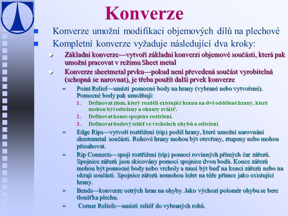 Konverze n n Konverze umožní modifikaci objemových dílů na plechové Kompletní konverze vyžaduje následující dva kroky: u Základní konverze—vytvoří zák
