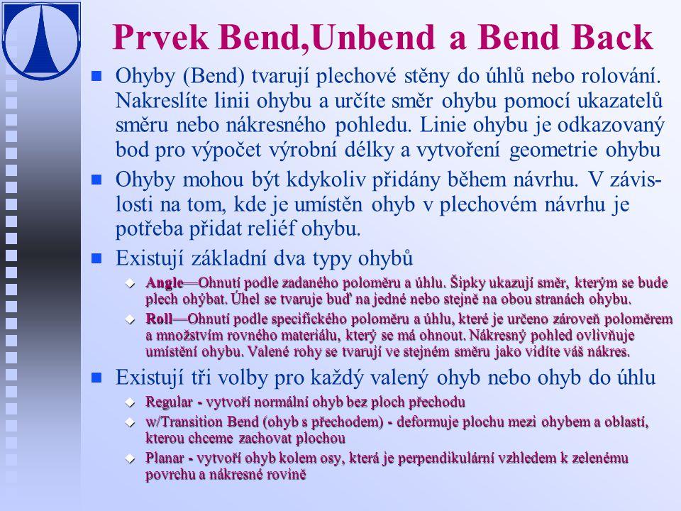 Prvek Bend,Unbend a Bend Back n n Ohyby (Bend) tvarují plechové stěny do úhlů nebo rolování. Nakreslíte linii ohybu a určíte směr ohybu pomocí ukazate
