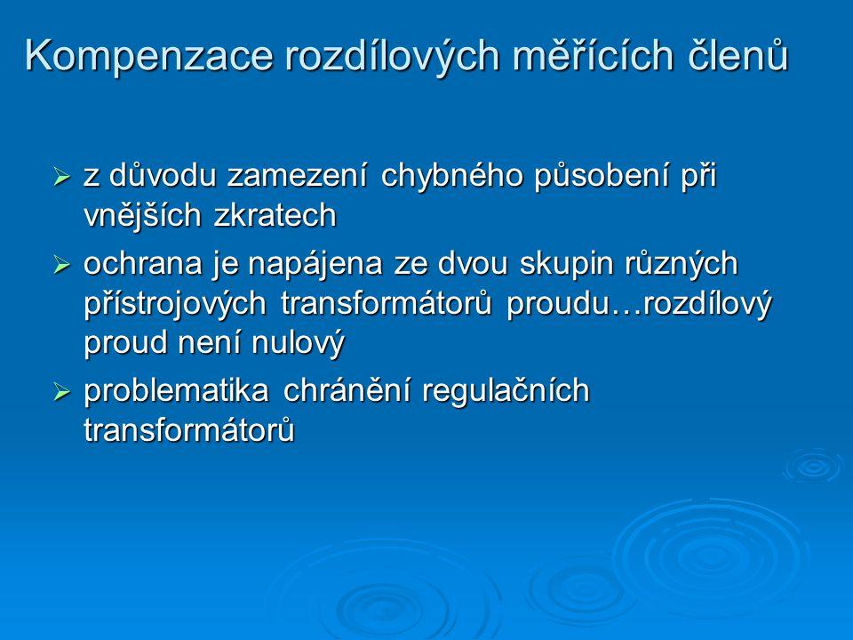 Kompenzace rozdílových měřících členů  z důvodu zamezení chybného působení při vnějších zkratech  ochrana je napájena ze dvou skupin různých přístrojových transformátorů proudu…rozdílový proud není nulový  problematika chránění regulačních transformátorů