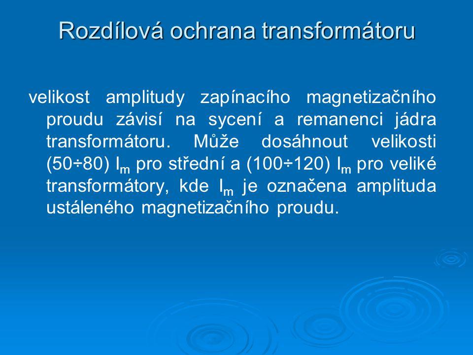 Rozdílová ochrana transformátoru velikost amplitudy zapínacího magnetizačního proudu závisí na sycení a remanenci jádra transformátoru.