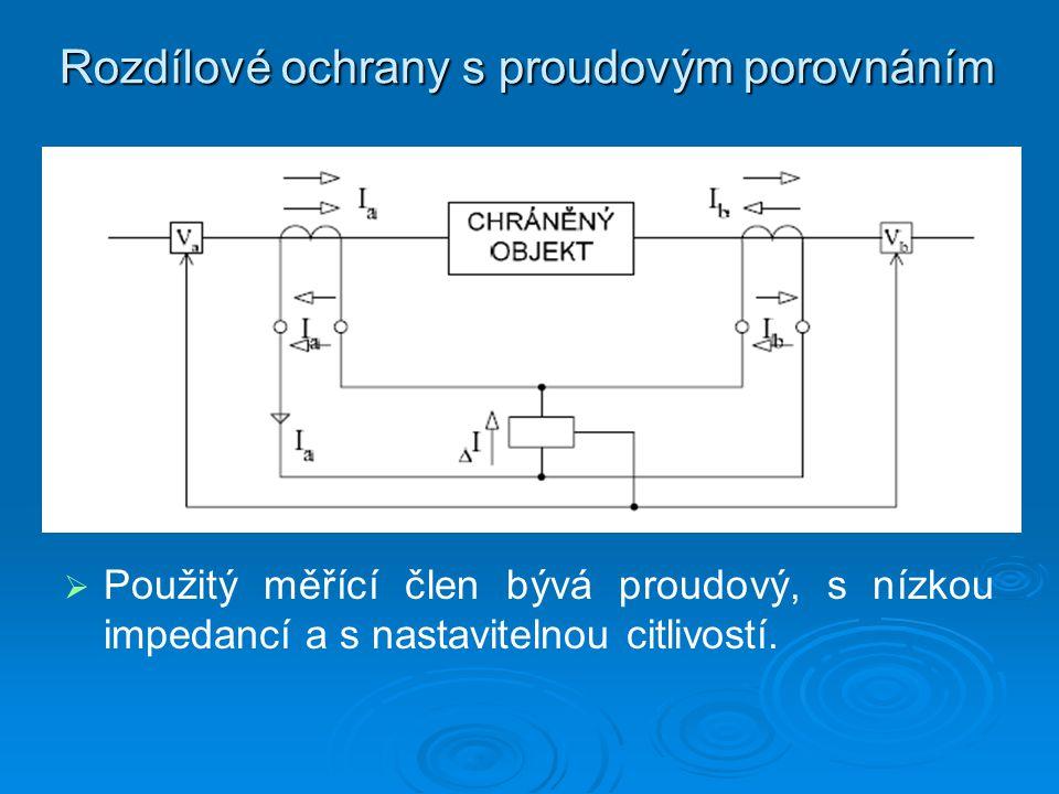 Rozdílové ochrany s proudovým porovnáním   Použitý měřící člen bývá proudový, s nízkou impedancí a s nastavitelnou citlivostí.