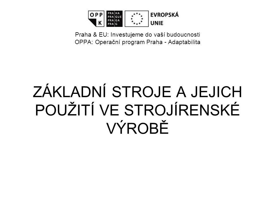Evropský sociální fond Praha & EU: Investujeme do vaší budoucnosti OPPA: Operační program Praha - Adaptabilita ZÁKLADNÍ STROJE A JEJICH POUŽITÍ VE STR