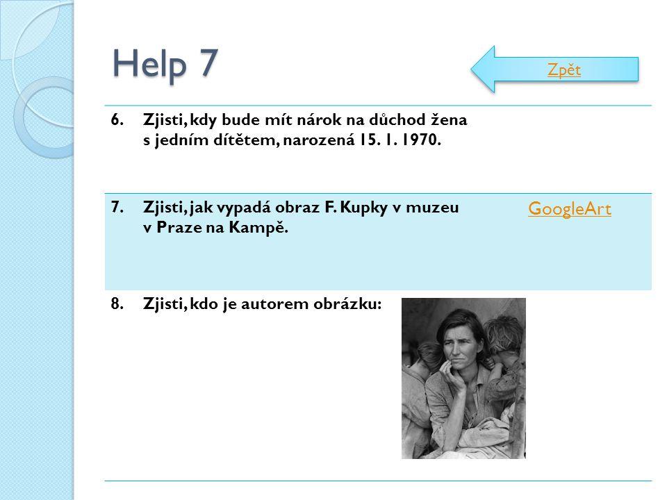 Help 7 6.Zjisti, kdy bude mít nárok na důchod žena s jedním dítětem, narozená 15. 1. 1970. 7.Zjisti, jak vypadá obraz F. Kupky v muzeu v Praze na Kamp