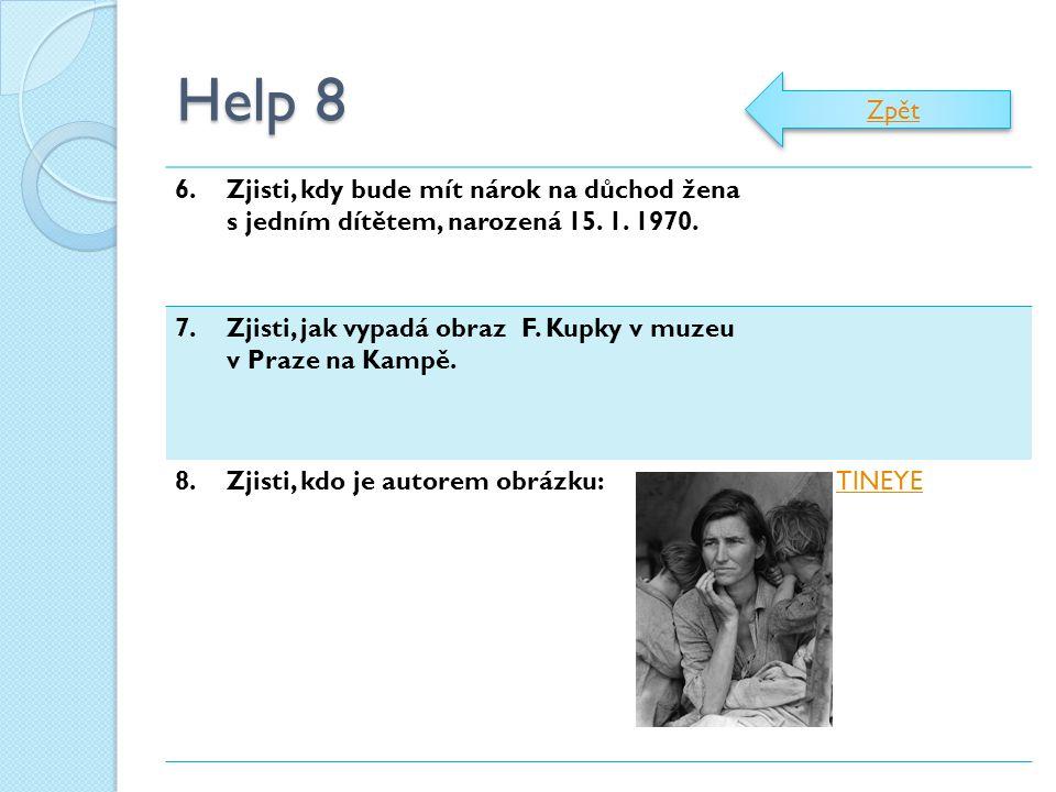 Help 8 6.Zjisti, kdy bude mít nárok na důchod žena s jedním dítětem, narozená 15. 1. 1970. 7.Zjisti, jak vypadá obraz F. Kupky v muzeu v Praze na Kamp