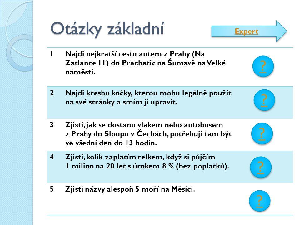 Otázky základní 1Najdi nejkratší cestu autem z Prahy (Na Zatlance 11) do Prachatic na Šumavě na Velké náměstí. 2Najdi kresbu kočky, kterou mohu legáln