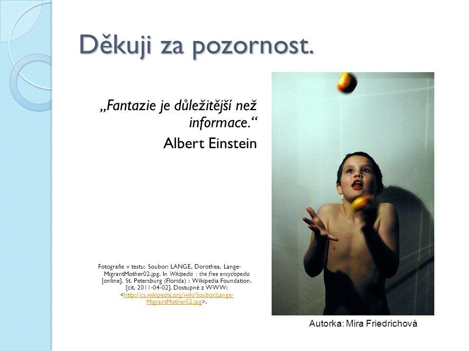 """Děkuji za pozornost. """"Fantazie je důležitější než informace."""" Albert Einstein Fotografie v testu: Soubor: LANGE, Dorothea. Lange- MigrantMother02.jpg."""