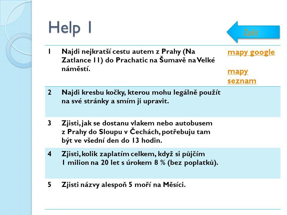 Help 1 1Najdi nejkratší cestu autem z Prahy (Na Zatlance 11) do Prachatic na Šumavě na Velké náměstí. mapy google mapy seznam 2Najdi kresbu kočky, kte
