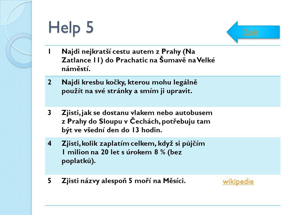 Help 5 1Najdi nejkratší cestu autem z Prahy (Na Zatlance 11) do Prachatic na Šumavě na Velké náměstí. 2Najdi kresbu kočky, kterou mohu legálně použít