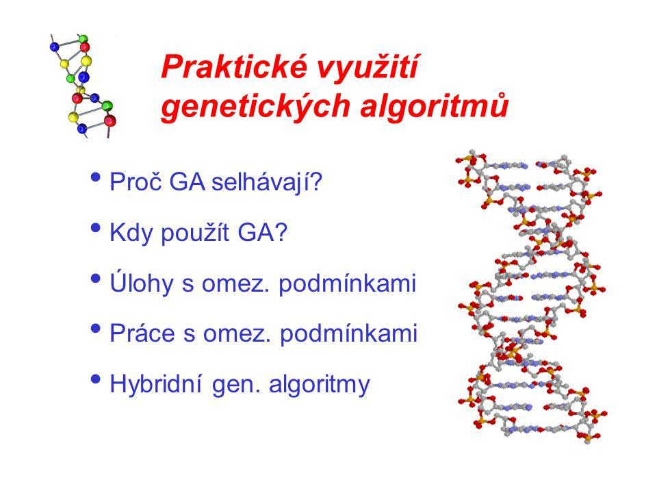 Praktické využití genetických algoritmů Proč GA selhávají? Kdy použít GA? Úlohy s omez. podmínkami Práce s omez. podmínkami Hybridní gen. algoritmy