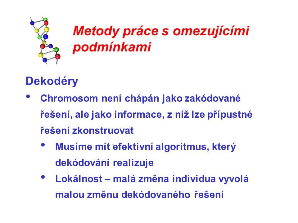 Metody práce s omezujícími podmínkami Dekodéry Chromosom není chápán jako zakódované řešení, ale jako informace, z níž lze přípustné řešení zkonstruov