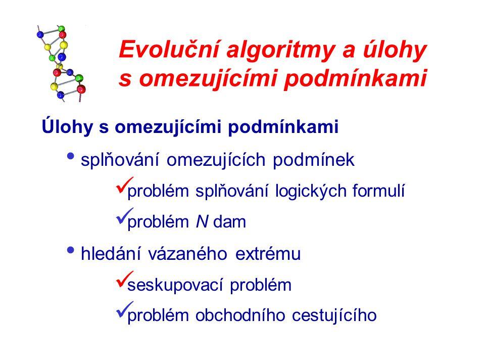 Evoluční algoritmy a úlohy s omezujícími podmínkami Úlohy s omezujícími podmínkami splňování omezujících podmínek problém splňování logických formulí