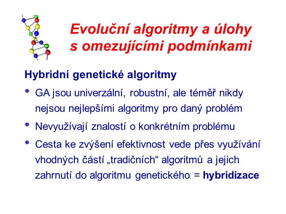 Evoluční algoritmy a úlohy s omezujícími podmínkami Hybridní genetické algoritmy GA jsou univerzální, robustní, ale téměř nikdy nejsou nejlepšími algo