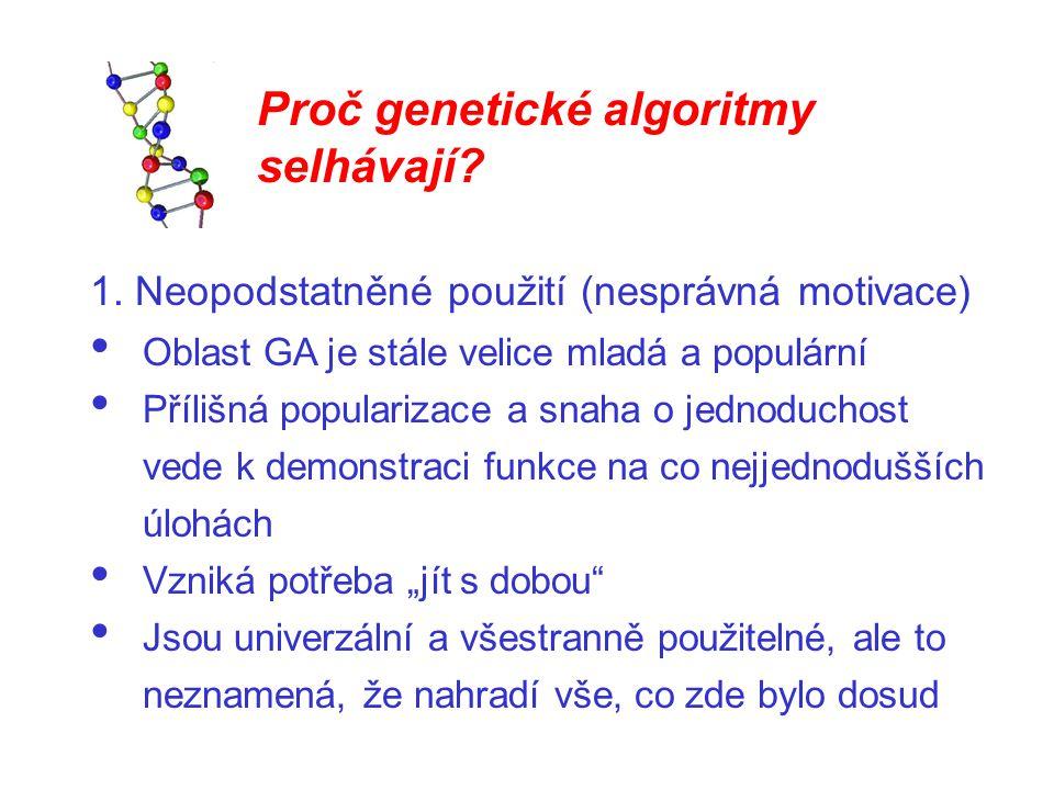 Proč genetické algoritmy selhávají? 1. Neopodstatněné použití (nesprávná motivace) Oblast GA je stále velice mladá a populární Přílišná popularizace a