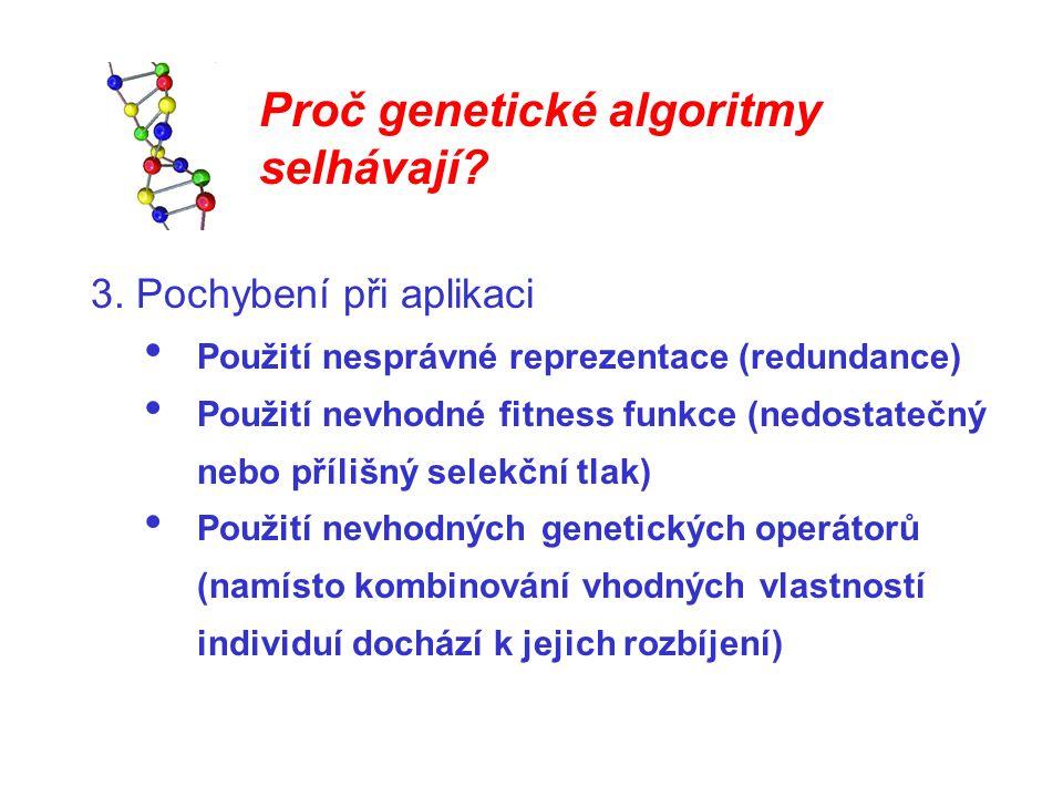 Proč genetické algoritmy selhávají? 3. Pochybení při aplikaci Použití nesprávné reprezentace (redundance) Použití nevhodné fitness funkce (nedostatečn