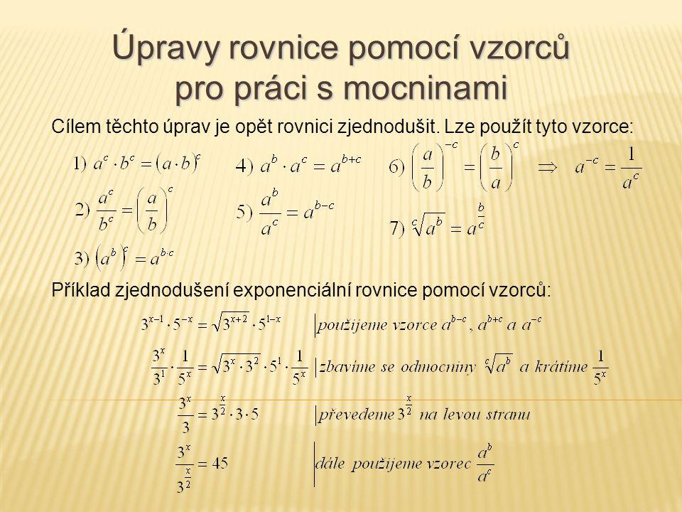 Cílem těchto úprav je opět rovnici zjednodušit. Lze použít tyto vzorce: Úpravy rovnice pomocí vzorců pro práci s mocninami Příklad zjednodušení expone