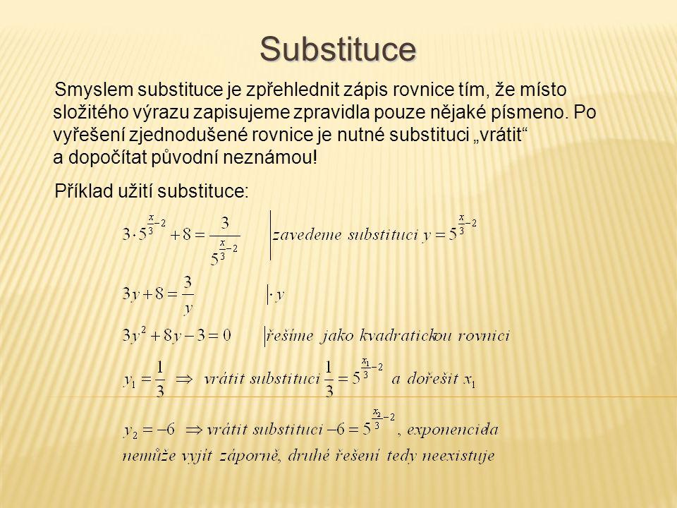 Smyslem substituce je zpřehlednit zápis rovnice tím, že místo složitého výrazu zapisujeme zpravidla pouze nějaké písmeno. Po vyřešení zjednodušené rov
