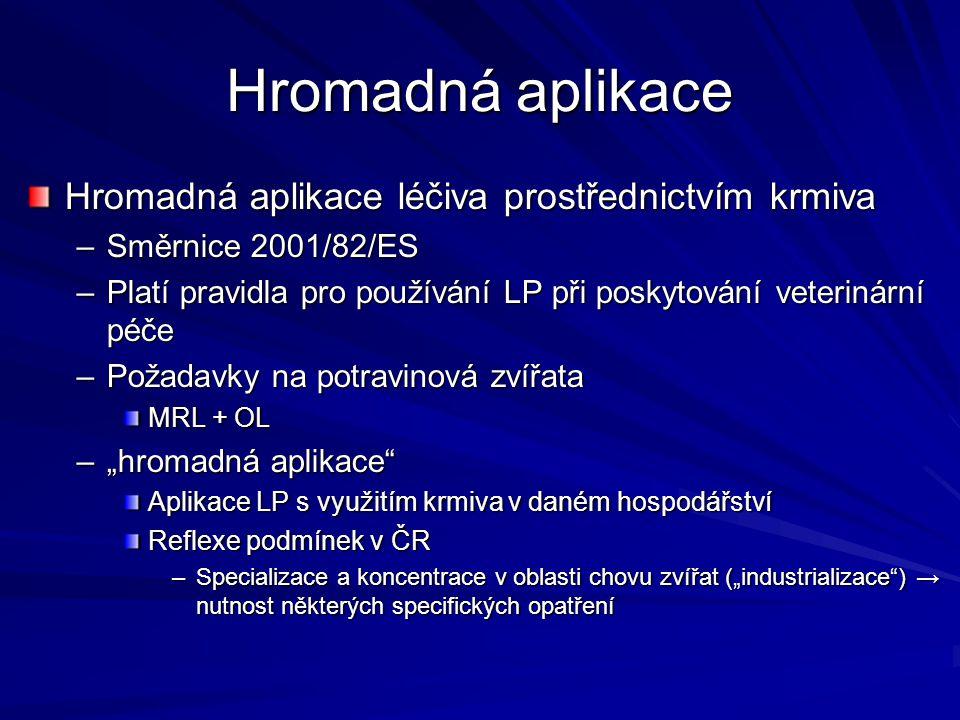 Hromadná aplikace Hromadná aplikace léčiva prostřednictvím krmiva –Směrnice 2001/82/ES –Platí pravidla pro používání LP při poskytování veterinární pé