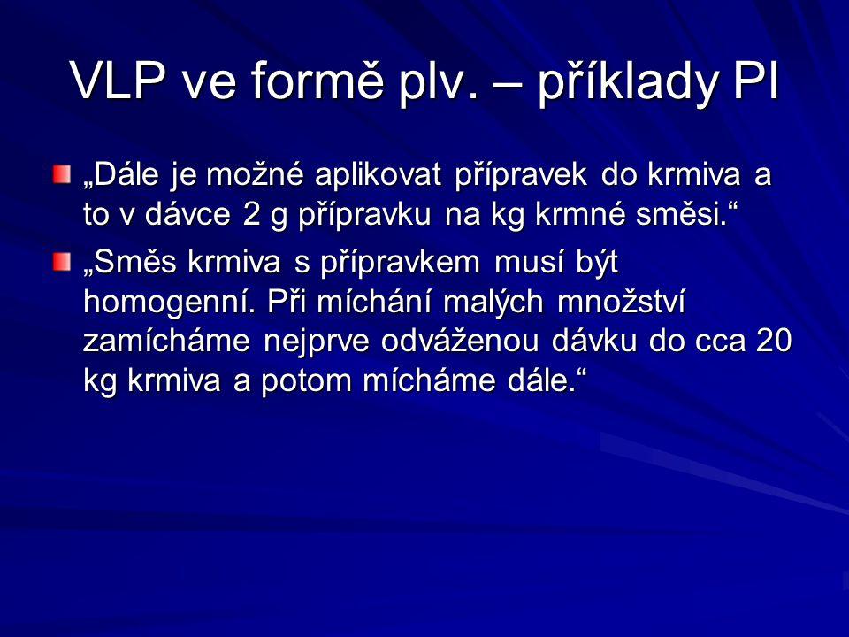 """VLP ve formě plv. – příklady PI """"Dále je možné aplikovat přípravek do krmiva a to v dávce 2 g přípravku na kg krmné směsi."""" """"Směs krmiva s přípravkem"""
