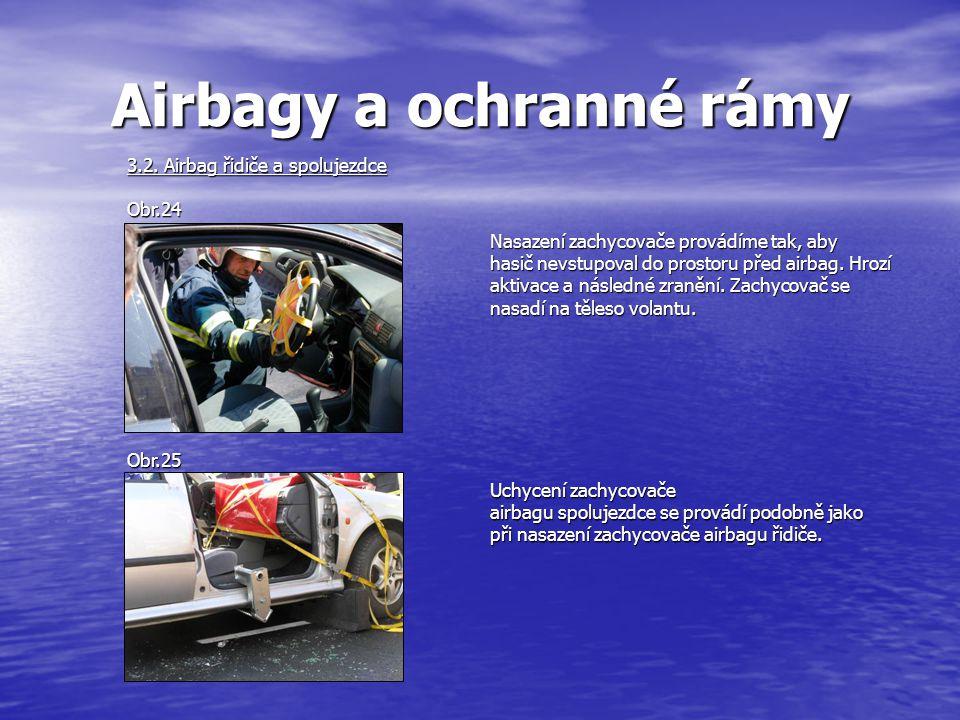 Airbagy a ochranné rámy Nasazení zachycovače provádíme tak, aby hasič nevstupoval do prostoru před airbag.