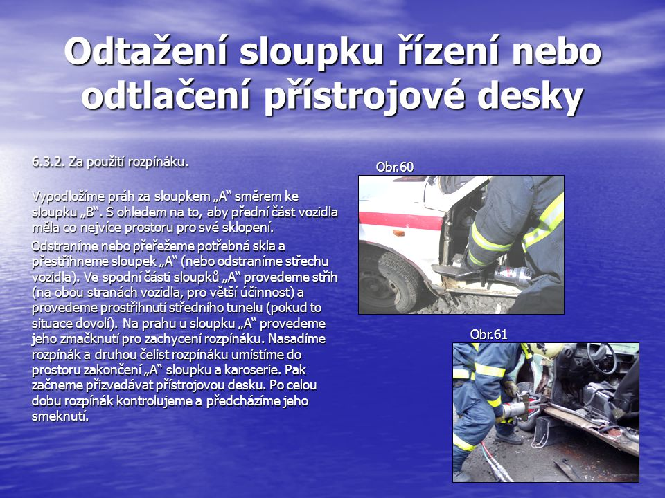 Odtažení sloupku řízení nebo odtlačení přístrojové desky 6.3.2.