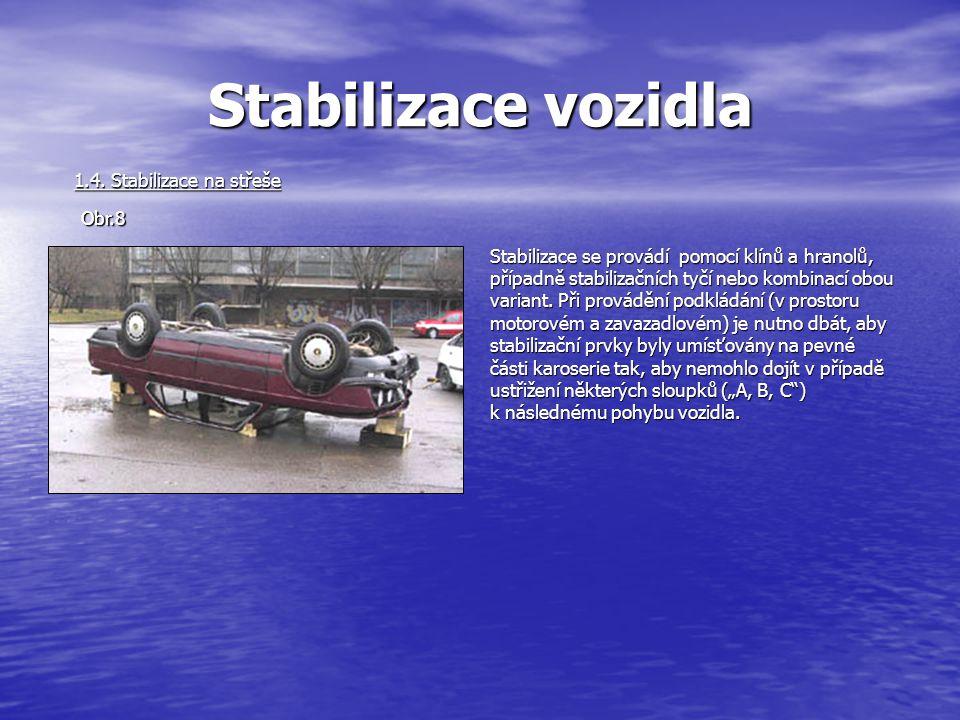 Stabilizace vozidla Stabilizace se provádí pomocí klínů a hranolů, případně stabilizačních tyčí nebo kombinací obou variant.