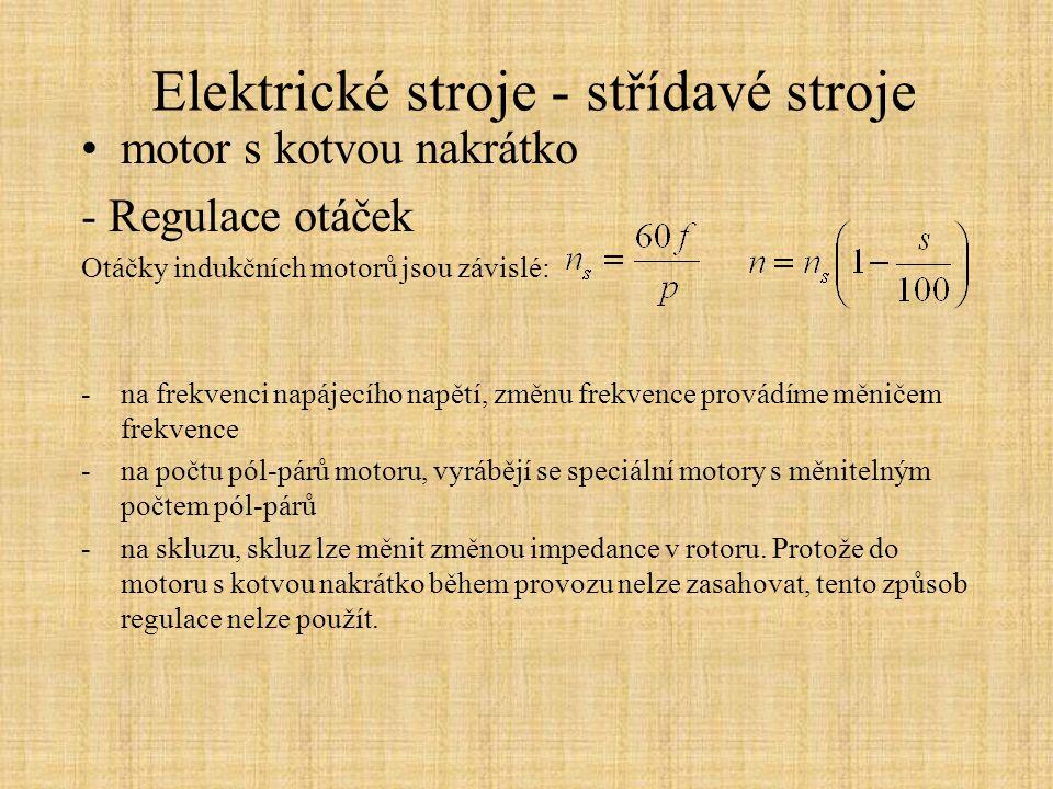 Elektrické stroje - střídavé stroje motor s kotvou nakrátko - Regulace otáček Vliv tvaru klece: na momentovou charakteristiku - na rozběhový proud.