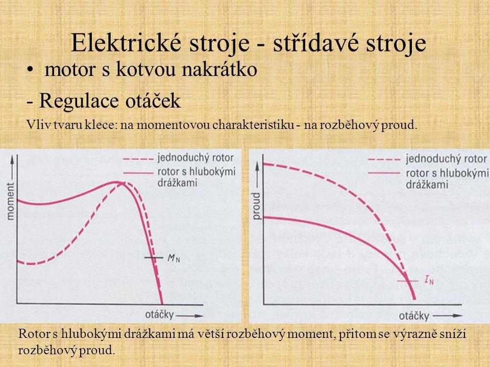 Elektrické stroje - střídavé stroje motor s kotvou nakrátko - Regulace otáček Vliv tvaru klece: na momentovou charakteristiku - na rozběhový proud. Ro