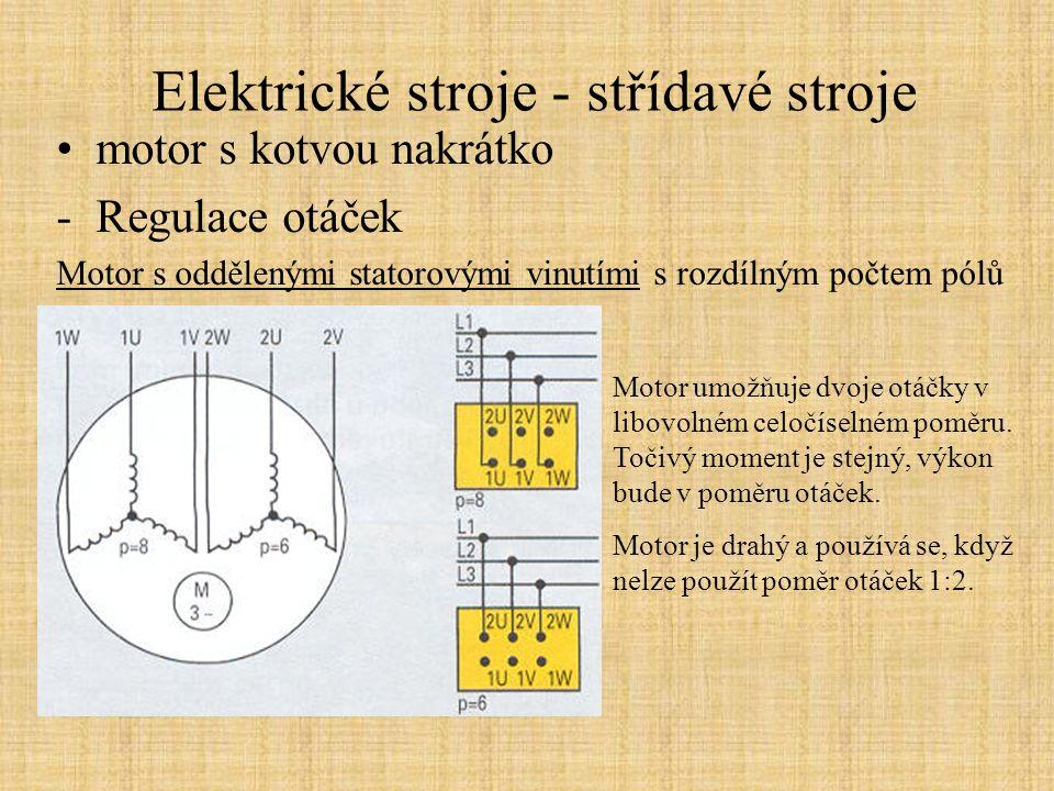 Elektrické stroje - střídavé stroje motor s kotvou nakrátko -Regulace otáček Motor s oddělenými statorovými vinutími s rozdílným počtem pólů Motor umo
