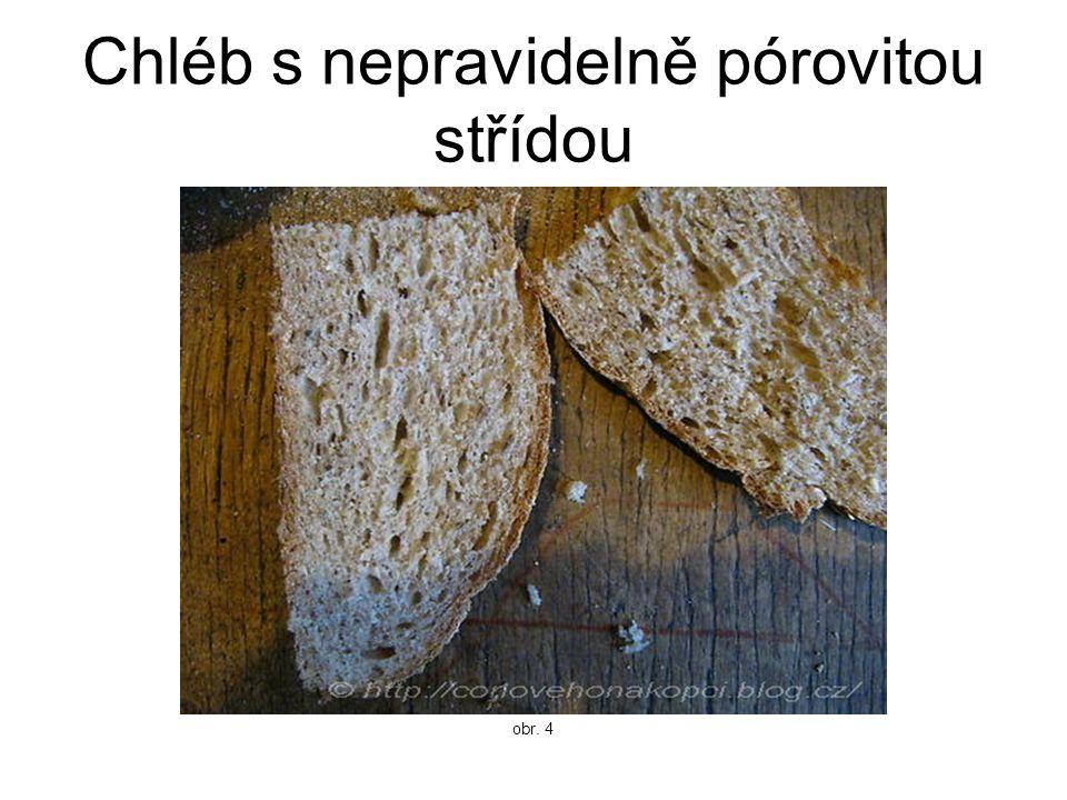 Chléb s nepravidelně pórovitou střídou obr. 4