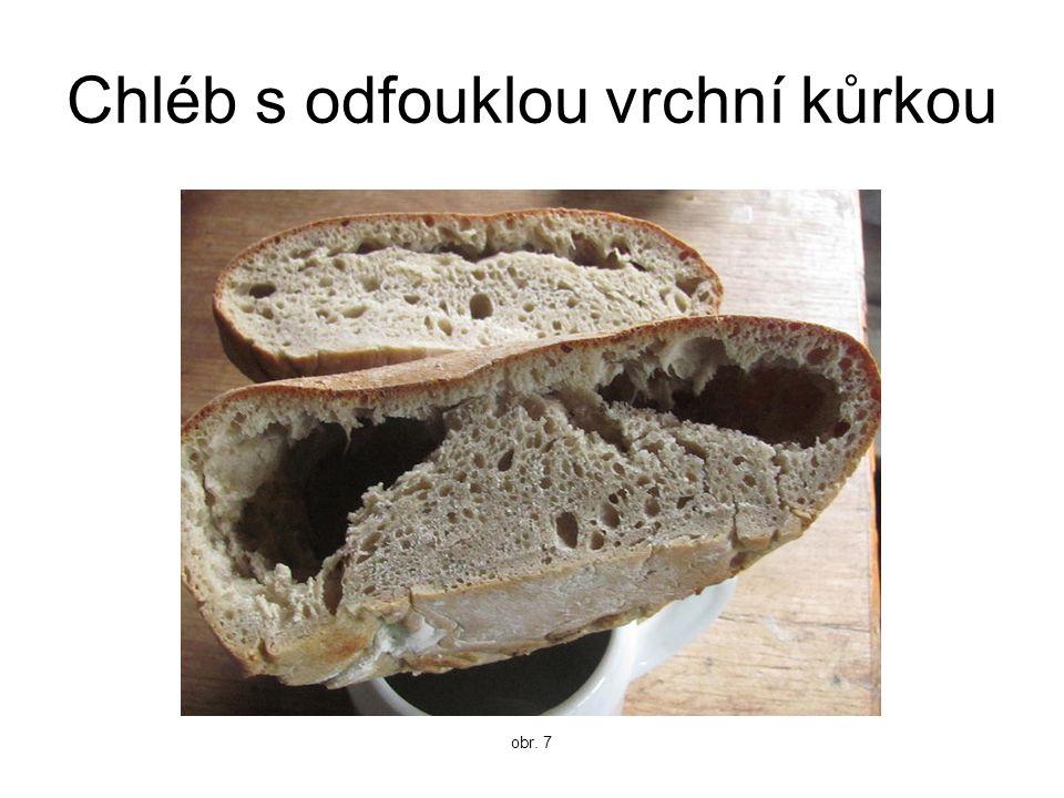 Chléb s odfouklou vrchní kůrkou obr. 7