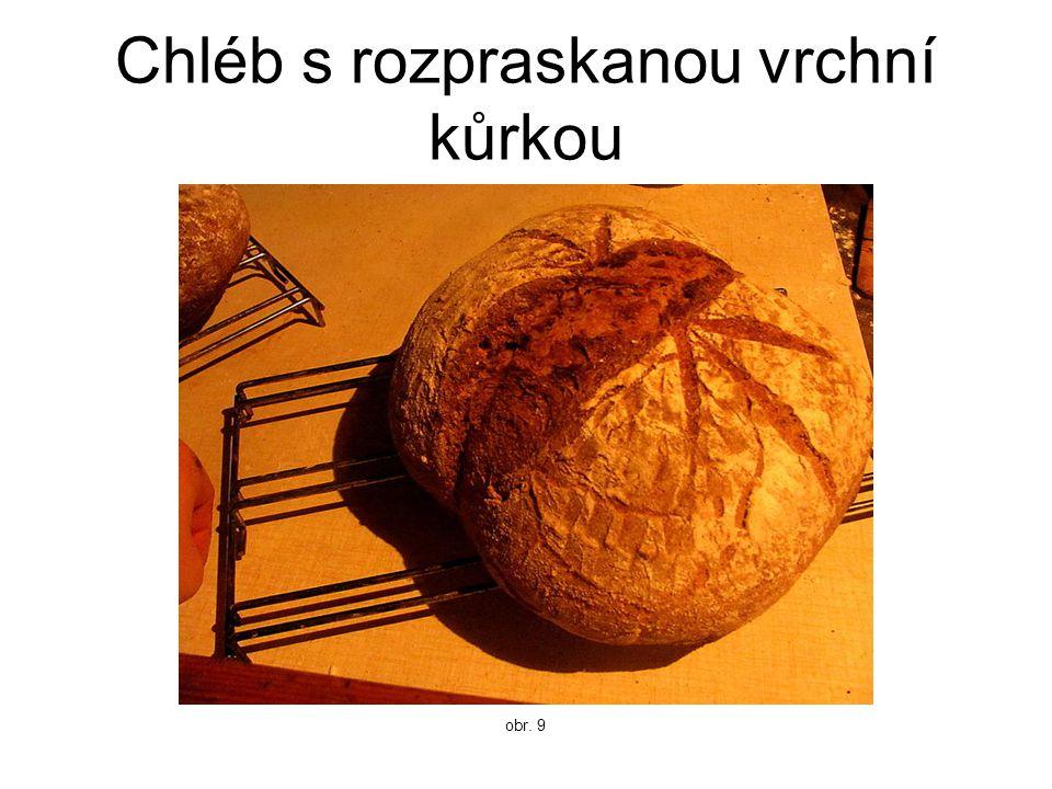 Chléb s rozpraskanou vrchní kůrkou obr. 9