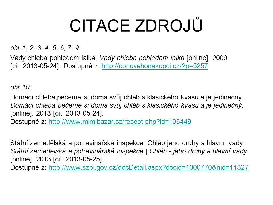 CITACE ZDROJŮ obr.1, 2, 3, 4, 5, 6, 7, 9: Vady chleba pohledem laika. Vady chleba pohledem laika [online]. 2009 [cit. 2013-05-24]. Dostupné z: http://