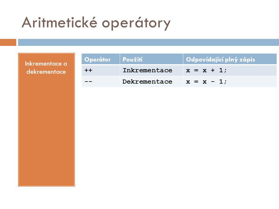 Aritmetické operátory Inkrementace a dekrementace OperátorPoužitíOdpovídající plný zápis ++Inkrementacex = x + 1; --Dekrementacex = x - 1;