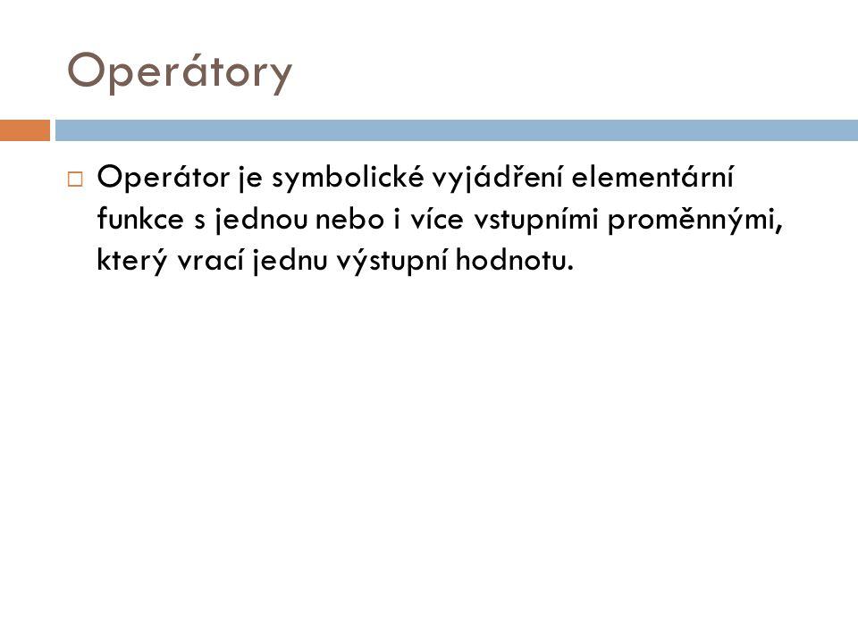 Dělení operátorů  Podle počtu vstupních hodnot:  Unární operátory – mají pouze jednu vstupní hodnotu  Binární operátory – mají 2 vstupní hodnoty  Ternární operátory – mají 3 vstupní hodnoty (např.