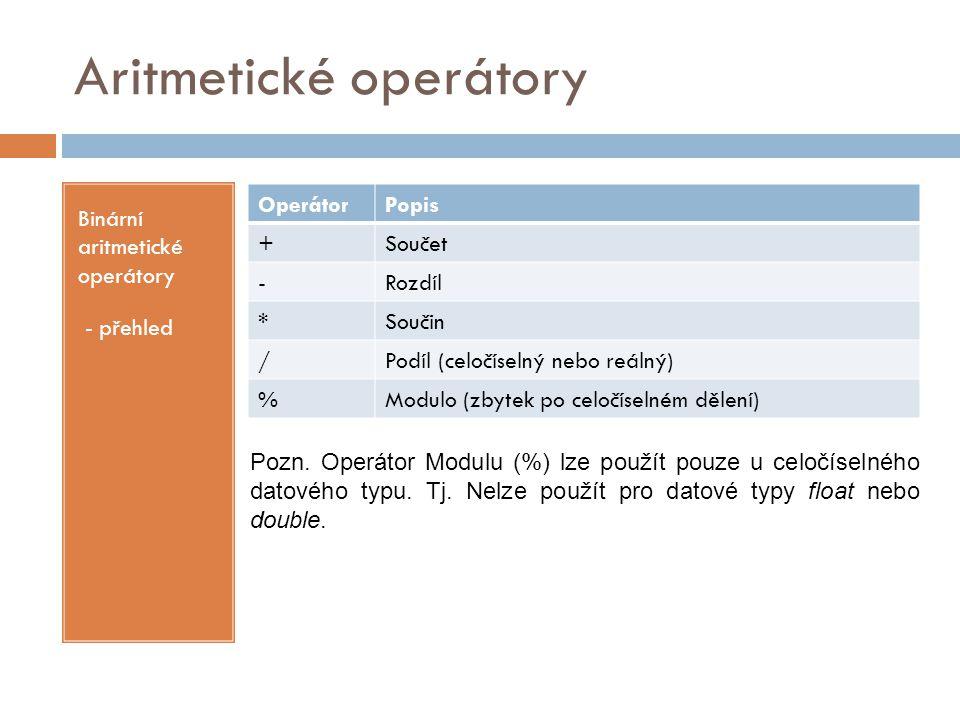 Aritmetické operátory Binární aritmetické operátory - přehled OperátorPopis +Součet -Rozdíl *Součin /Podíl (celočíselný nebo reálný) %Modulo (zbytek p